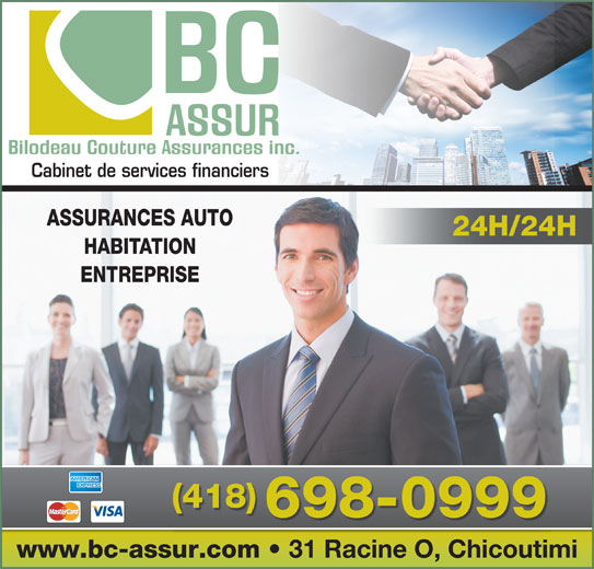 BC Assur (418-698-0999) - Annonce illustrée======= - Cabinet de services financiers ASSURANCES AUTO 24H/24H HABITATION ENTREPRISE (418) 698-0999 www.bc-assur.com 31 Racine O, Chicoutimi