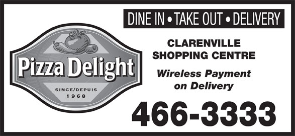 Pizza Delight (709-466-3333) - Annonce illustrée======= - DINE INTAKE OUTDELIVERY CLARENVILLE SHOPPING CENTRE Wireless Payment on Delivery 466-3333