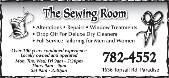 The Sewing Room (709-782-4552) - Display Ad - The Sewing Room Alterations   Repairs   Window TreatmentsAlterations   Repairs   Window Treatments Drop Off For Deluxe Dry Cleaners Full Service Tailoring for Men and Women Over 100 years combined experience Locally owned and operated 782-4552 Mon, Tue, Wed, Fri 9am - 5:30pm Thurs 9am - 9pm 1636 Topsail Rd, Paradise Sat 9am - 3:30pm
