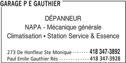 Garage P E Gauthier (418-347-3892) - Annonce illustrée======= - ------- 418 347-3892 273 De Honfleur Ste Monique 418 347-3928 Paul Emile Gauthier Rés ------------- GARAGE P E GAUTHIER DÉPANNEUR NAPA - Mécanique générale Climatisation   Station Service & Essence
