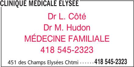 Clinique Médicale Elysée (418-545-2323) - Annonce illustrée======= - CLINIQUE MEDICALE ELYSEE Dr L. Côté Dr M. Hudon MÉDECINE FAMILIALE 418 545-2323 451 des Champs Elysées Chtmi ------