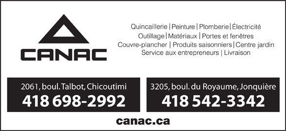 Canac (418-698-2992) - Annonce illustrée======= - 2061, boul. Talbot, Chicoutimi 3205, boul. du Royaume, Jonquière 418 698-2992 418 542-3342
