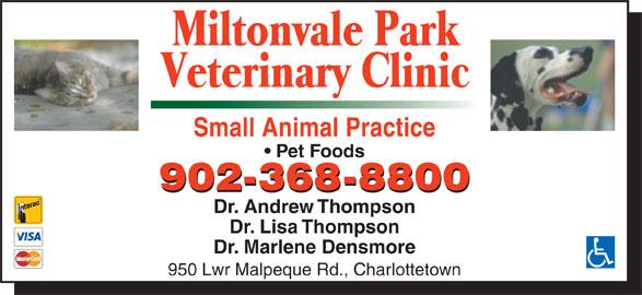 Miltonvale Park Veterinary Clinic (902-368-8800) - Display Ad - Small Animal Practice Pet Foods 902-368-8800 Dr. Andrew Thompson Dr. Lisa Thompson Dr. Marlene Densmore 950 Lwr Malpeque Rd., Charlottetown