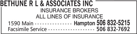 Bethune R L & Associates Inc (506-832-5215) - Display Ad - BETHUNE R L & ASSOCIATES INC INSURANCE BROKERS ALL LINES OF INSURANCE Hampton 506 832-5215 1590 Main --------------- Facsimile Service ------------------- 506 832-7692