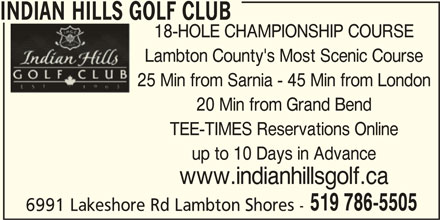 Indian Hills Golf Club (519-786-5505) - Display Ad - INDIAN HILLS GOLF CLUB 18-HOLE CHAMPIONSHIP COURSE Lambton County's Most Scenic Course 25 Min from Sarnia - 45 Min from London 20 Min from Grand Bend TEE-TIMES Reservations Online up to 10 Days in Advance www.indianhillsgolf.ca 519 786-5505 6991 Lakeshore Rd Lambton Shores -