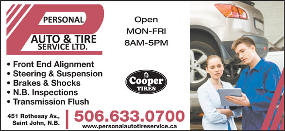 Personal Auto & Tire Service Ltd (506-633-0700) - Display Ad - Open MON-FRI 8AM-5PM Front End Alignment Steering & Suspension Brakes & Shocks N.B. Inspections Transmission Flush 451 Rothesay Av., 506.633.0700 Saint John, N.B. www.personalautotireservice.ca