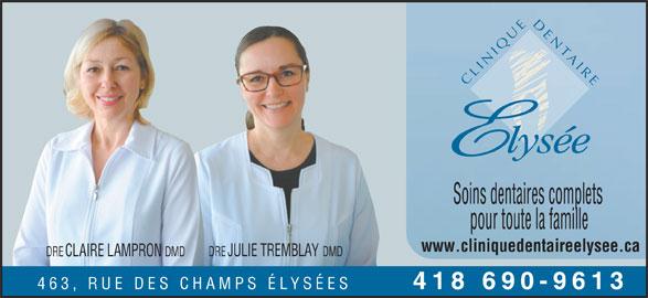Clinique Dentaire Elysée (418-690-9613) - Annonce illustrée======= - IQ AT LIN ERI Soins dentaires complets pour toute la famille www.cliniquedentaireelysee.ca DREJULIE TREMBLAY DMD DRECLAIRE LAMPRON DMD 463, RUE DES CHAMPS É LYSÉES 418 690-9613 ED NE