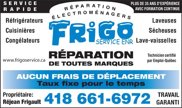 Frigo Service Enr (418-661-6972) - Annonce illustrée======= - SERVICE PLUS DE 35 ANS D EXPÉRIENCE AVEC FORMATION CONTINUE RAPIDE Réfrigérateurs Laveuses Cuisinières Sécheuses Congélateurs Lave-vaisselles Technicien certifié RÉPARATION par Emploi-Québec DE TOUTES MARQUES AUCUN FRAIS DE DÉPLACEMENT Taux fixe pour le temps Propriétaire: TRAVAIL 418 661-6972 Réjean Frigault GARANTI www.frigoservice.ca