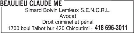 Beaulieu Claude Me (418-696-3011) - Annonce illustrée======= - Simard Boivin Lemieux S.E.N.C.R.L. Avocat Droit criminel et pénal 418 696-3011 1700 boul Talbot bur 420 Chicoutimi - BEAULIEU CLAUDE ME