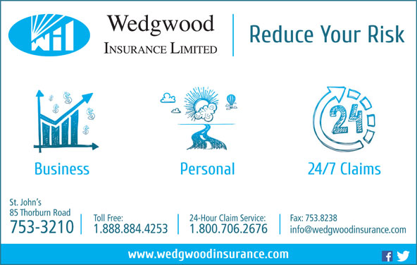 Wedgwood Insurance (709-753-3210) - Display Ad - Toll Free: 24-Hour Claim Service: Fax: 753.8238 753-3210 1.888.884.4253 1.800.706.2676 85 Thorburn Road St. John s