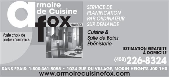Armoire de Cuisine Fox (450-226-8324) - Annonce illustrée======= - SERVICE DE PLANIFICATION PAR ORDINATEUR SUR DEMANDE Cuisine & Vaste choix de Salle de Bains portes d'armoires Ébénisterie ESTIMATION GRATUITE À DOMICILE (450) 226-8324 SANS FRAIS: 1-800-361-5055   1024 RUE DU VILLAGE, MORIN HEIGHTS J0R 1H0 www.armoirecuisinefox.com
