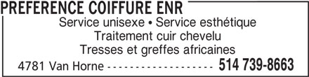 Préférence Coiffure Enr (514-739-8663) - Annonce illustrée======= - 514 739-8663 4781 Van Horne ------------------- Service unisexe  Service esthétique Traitement cuir chevelu Tresses et greffes africaines PREFERENCE COIFFURE ENR