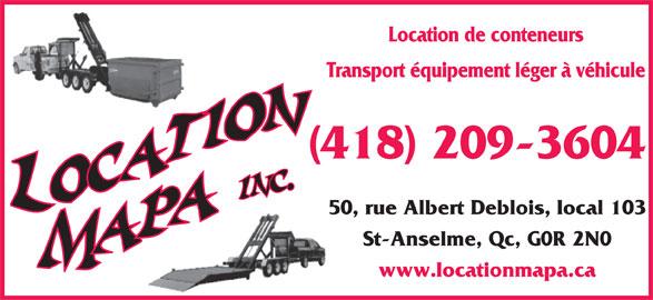 Location MAPA (418-885-8414) - Annonce illustrée======= - Location de conteneurs Transport équipement léger à véhicule (418) 209-3604 50, rue Albert Deblois, local 103 St-Anselme, Qc, G0R 2N0 www.locationmapa.ca