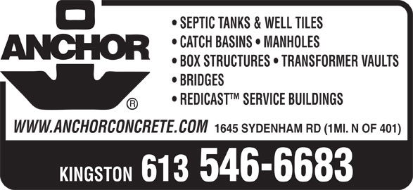 Anchor Concrete Products Ltd (613-546-6683) - Display Ad - SEPTIC TANKS & WELL TILES CATCH BASINS   MANHOLES BOX STRUCTURES   TRANSFORMER VAULTS BRIDGES REDICAST  SERVICE BUILDINGS WWW.ANCHORCONCRETE.COM 1645 SYDENHAM RD (1MI. N OF 401) KINGSTON 613 546-6683