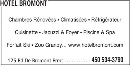 Hôtel Bromont (450-534-3790) - Annonce illustrée======= - HOTEL BROMONT Chambres Rénovées   Climatisées   Réfrigérateur Cuisinette   Jacuzzi & Foyer   Piscine & Spa Forfait Ski   Zoo Granby... www.hotelbromont.com 450 534-3790 125 Bd De Bromont Brmt -----------