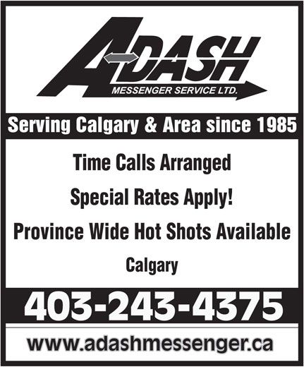 A-Dash Messenger Service Ltd (403-243-4375) - Display Ad - Time Calls Arranged Special Rates Apply! Province Wide Hot Shots Available Calgary 403-243-4375 www.adashmessenger.ca
