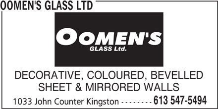 Oomen's Glass Ltd (613-547-5494) - Display Ad - OOMEN'S GLASS LTD DECORATIVE, COLOURED, BEVELLED SHEET & MIRRORED WALLS 613 547-5494 1033 John Counter Kingston --------