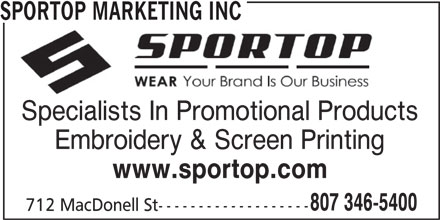 Sportop Marketing Inc (807-346-5400) - Display Ad - SPORTOP MARKETING INC Specialists In Promotional Products Embroidery & Screen Printing www.sportop.com 807 346-5400 712 MacDonell St-------------------