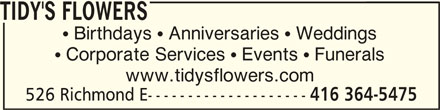 Tidy's Flowers (416-364-5475) - Display Ad - TIDY'S FLOWERS  Birthdays  Anniversaries  Weddings  Corporate Services  Events  Funerals www.tidysflowers.com 526 Richmond E-------------------- 416 364-5475