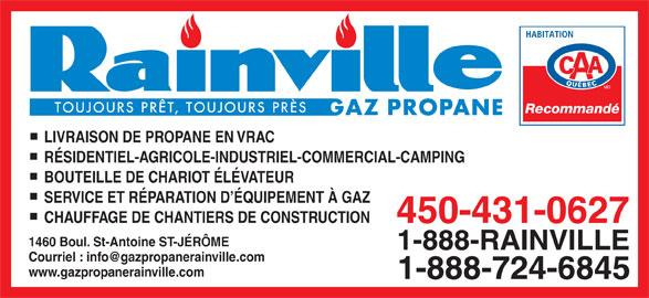Gaz Propane Rainville Inc. (450-431-0627) - Annonce illustrée======= - BOUTEILLE DE CHARIOT ÉLÉVATEUR SERVICE ET RÉPARATION D ÉQUIPEMENT À GAZ CHAUFFAGE DE CHANTIERS DE CONSTRUCTION 450-431-0627 1460 Boul. St-Antoine ST-JÉRÔME 1-888-RAINVILLE www.gazpropanerainville.com 1-888-724-6845 RÉSIDENTIEL-AGRICOLE-INDUSTRIEL-COMMERCIAL-CAMPING Recommandé LIVRAISON DE PROPANE EN VRAC