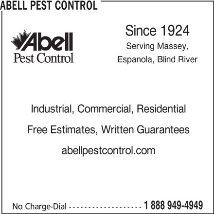 Abell Pest Control (1-888-949-4949) - Display Ad - ABELL PEST CONTROL Serving Massey, Espanola, Blind River Industrial, Commercial, Residential Free Estimates, Written Guarantees abellpestcontrol.com 1 888 949-4949 No Charge-Dial ------------------- Since 1924