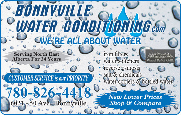 Bonnyville Water Conditioning Ltd (780-826-4418) - Display Ad - WE RE ALL ABOUT WATER Serving North East iron filters Alberta For 34 Years water softeners reverse osmosis salt & chemicals CUSTOMER SERVICE is our PRIORITY water coolers & bottled water 780 826-4418 New Lower Prices Shop & Compare 6021 - 50 Ave.  Bonnyville