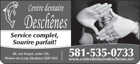 Centre Dentaire Deschênes (418-860-3368) - Annonce illustrée======= - Service complet, Sourire parfait! 581-535-0733 Rivière-du-Loup (Québec) G5R 3G3 www.centredentairedeschenes.netwww.centredentairedeschenes.net 98, rue Amyot, suite 130,