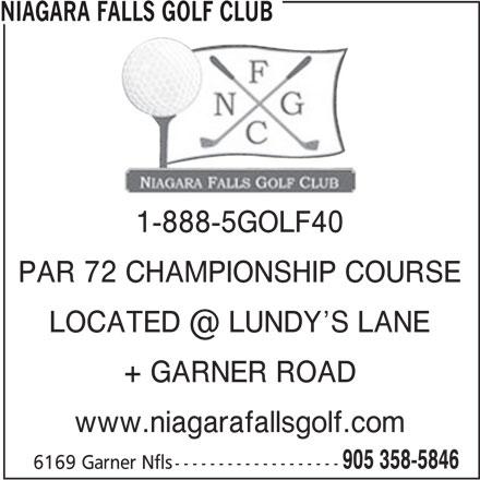 Niagara Falls Golf Club (905-358-5846) - Display Ad - 905 358-5846 1-888-5GOLF40 PAR 72 CHAMPIONSHIP COURSE + GARNER ROAD www.niagarafallsgolf.com 6169 Garner Nfls------------------- NIAGARA FALLS GOLF CLUB