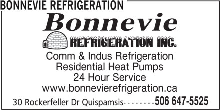 Bonnevie Refrigeration (506-647-5525) - Display Ad - BONNEVIE REFRIGERATION Comm & Indus Refrigeration Residential Heat Pumps 24 Hour Service www.bonnevierefrigeration.ca 506 647-5525 30 Rockerfeller Dr Quispamsis--------