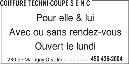 Coiffure Techni-Coupe S E N C (450-436-2004) - Annonce illustrée======= - COIFFURE TECHNI-COUPE S E N C Pour elle & lui Avec ou sans rendez-vous Ouvert le lundi 450 436-2004 230 de Martigny O St Jér -----------