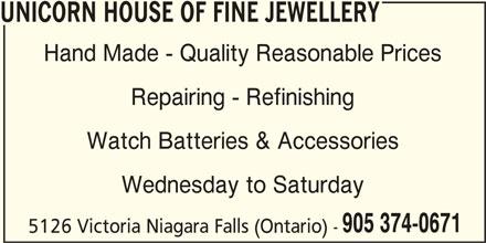 Unicorn House Of Fine Jewellery (905-374-0671) - Display Ad - UNICORN HOUSE OF FINE JEWELLERY Hand Made - Quality Reasonable Prices Repairing - Refinishing Watch Batteries & Accessories Wednesday to Saturday 905 374-0671 5126 Victoria Niagara Falls (Ontario) -