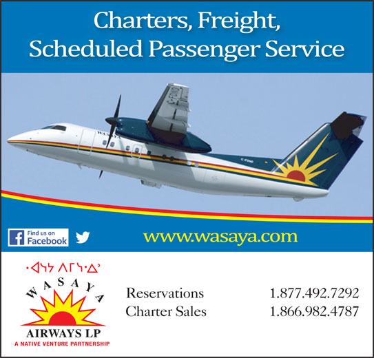 Wasaya Airways LP (807-473-1200) - Display Ad - 1.877.492.7292 WASAYA Charter Sales Reservations 1.866.982.4787 AIRWAYS LP A NATIVE VENTURE PARTNERSHIP Reservations 1.877.492.7292 WASAYA Charter Sales 1.866.982.4787 AIRWAYS LP A NATIVE VENTURE PARTNERSHIP