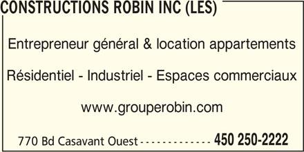 Groupe Robin (450-250-2222) - Annonce illustrée======= - Entrepreneur général & location appartements Résidentiel - Industriel - Espaces commerciaux www.grouperobin.com 450 250-2222 770 Bd Casavant Ouest------------- CONSTRUCTIONS ROBIN INC (LES)CONSTRUCTIONS ROBIN INC (LES)