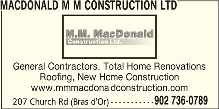 MacDonald M M Construction Ltd (902-736-0789) - Display Ad - MACDONALD M M CONSTRUCTION LTD General Contractors, Total Home Renovations Roofing, New Home Construction www.mmmacdonaldconstruction.com 902 736-0789 207 Church Rd (Bras d'Or) -----------