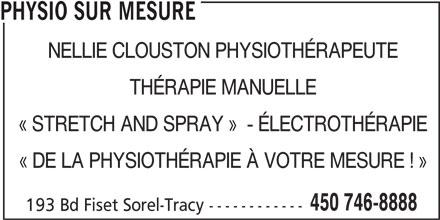 Physio Sur Mesure (450-746-8888) - Annonce illustrée======= - PHYSIO SUR MESURE NELLIE CLOUSTON PHYSIOTHÉRAPEUTE THÉRAPIE MANUELLE « STRETCH AND SPRAY »  - ÉLECTROTHÉRAPIE « DE LA PHYSIOTHÉRAPIE À VOTRE MESURE ! » 450 746-8888 193 Bd Fiset Sorel-Tracy ------------