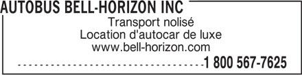 Autobus Bell-Horizon Inc (1-800-567-7625) - Annonce illustrée======= - www.bell-horizon.com 1 800 567-7625 ---------------------------------- AUTOBUS BELL-HORIZON INC Transport nolisé Location d'autocar de luxe