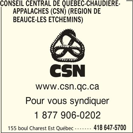 Conseil Central de Québec-Chaudière-Appalaches Inc (CSN) (418-647-5700) - Annonce illustrée======= - 418 647-5700 CONSEIL CENTRAL DE QUEBEC-CHAUDIERE- APPALACHES (CSN) (REGION DE BEAUCE-LES ETCHEMINS) www.csn.qc.ca Pour vous syndiquer 1 877 906-0202 155 boul Charest Est Québec -------