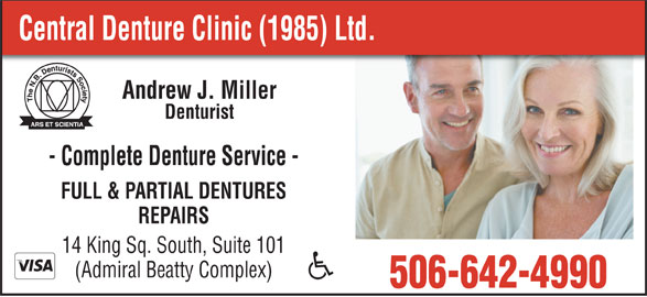 Central Denture Clinic (1985) Ltd (506-642-4990) - Display Ad - Central Denture Clinic (1985) Ltd. Andrew J. Miller Denturist - Complete Denture Service - FULL & PARTIAL DENTURES REPAIRS 14 King Sq. South, Suite 101 (Admiral Beatty Complex) 506-642-4990