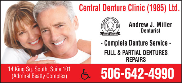 Central Denture Clinic (1985) Ltd (506-642-4990) - Display Ad - Andrew J. Miller Central Denture Clinic (1985) Ltd. - Complete Denture Service - FULL & PARTIAL DENTURES REPAIRS 14 King Sq. South, Suite 101 (Admiral Beatty Complex) 506-642-4990 Denturist
