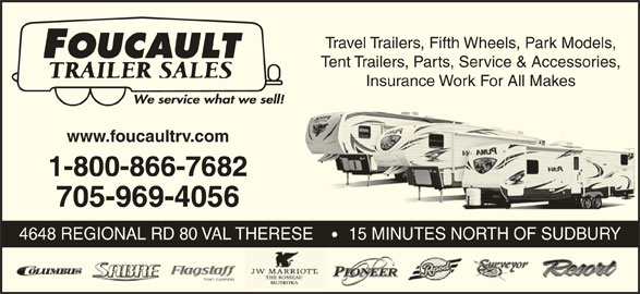 Foucault Trailer Sales (705-969-4056) - Display Ad - Travel Trailers, Fifth Wheels, Park Models, Tent Trailers, Parts, Service & Accessories, Insurance Work For All Makes www.foucaultrv.com 1-800-866-7682 705-969-4056 4648 REGIONAL RD 80 VAL THERESE      15 MINUTES NORTH OF SUDBURY