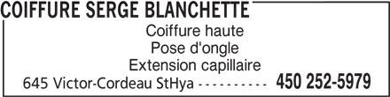Coiffure Serge Blanchette (450-252-5979) - Annonce illustrée======= - Coiffure haute Pose d'ongle Extension capillaire 450 252-5979 645 Victor-Cordeau StHya ---------- COIFFURE SERGE BLANCHETTE