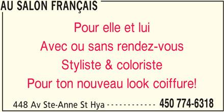 Au Salon Français (450-774-6318) - Annonce illustrée======= - AU SALON FRANÇAIS Pour elle et lui Avec ou sans rendez-vous Styliste & coloriste Pour ton nouveau look coiffure! ------------ 450 774-6318 448 Av Ste-Anne St Hya AU SALON FRANÇAIS