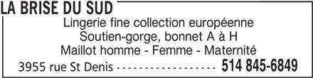 La Brise Du Sud (514-845-6849) - Annonce illustrée======= - LA BRISE DU SUD Lingerie fine collection européenne Soutien-gorge, bonnet A à H Maillot homme - Femme - Maternité 514 845-6849 3955 rue St Denis ------------------
