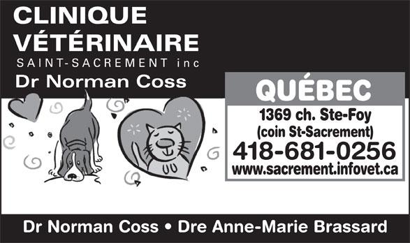 Clinique Vétérinaire Saint-Sacrement inc (418-681-0256) - Annonce illustrée======= - CLINIQUE VÉTÉRINAIRE SAINT-SACREMENT inc Dr Norman Coss QUÉBEC 1369 ch. Ste-Foy (coin St-Sacrement) 418-681-0256 www.sacrement.infovet.ca Dr Norman Coss   Dre Anne-Marie Brassard