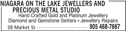 Niagara On The Lake Jewellers and Precious MetalStudio (905-468-7667) - Display Ad - PRECIOUS METAL STUDIO Hand Crafted Gold and Platinum Jewellery Diamond and Gemstone Setters   Jewellery Repairs ---------------------- 905 468-7667 38 Market St NIAGARA ON THE LAKE JEWELLERS AND