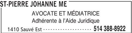 St-Pierre Johanne Me (514-388-8922) - Annonce illustrée======= - ST-PIERRE JOHANNE ME AVOCATE ET MÉDIATRICE Adhérente à l'Aide Juridique -------------------- 514 388-8922 1410 Sauvé Est