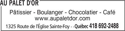 Au Palet D'Or (418-692-2488) - Annonce illustrée======= - AU PALET D'OR Pâtissier - Boulanger - Chocolatier - Café www.aupaletdor.com Québec 418 692-2488 1325 Route de l'Église Sainte-Foy--