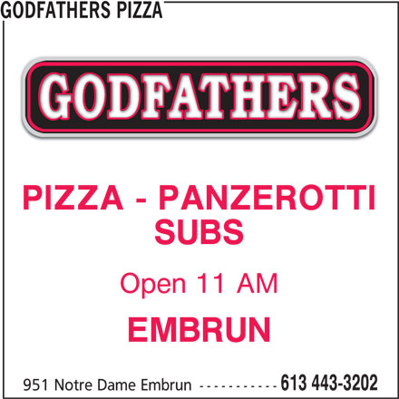 Godfathers Pizza (613-443-3202) - Annonce illustrée======= - GODFATHERS PIZZA PIZZA - PANZEROTTI SUBS Open 11 AM EMBRUN 613 443-3202 951 Notre Dame Embrun -----------