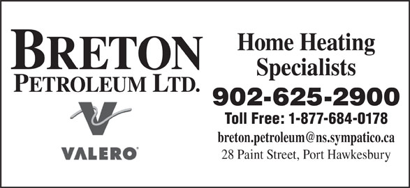 Breton Petroleum Ltd (902-625-2900) - Display Ad - Home Heating BRETON Specialists PETROLEUM LTD. 902-625-2900 Toll Free: 1-877-684-0178 28 Paint Street, Port Hawkesbury