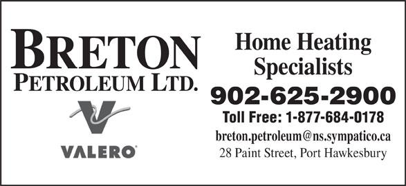 Breton Petroleum Ltd (902-625-2900) - Display Ad - 28 Paint Street, Port Hawkesbury Home Heating BRETON Specialists PETROLEUM LTD. 902-625-2900 Toll Free: 1-877-684-0178